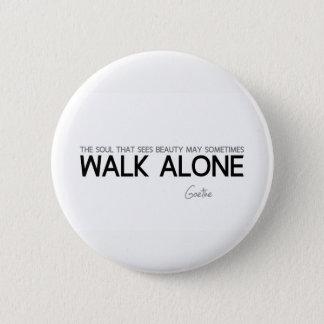 QUOTES: Goethe: Walk alone 6 Cm Round Badge