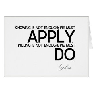 QUOTES: Goethe: We must apply Card