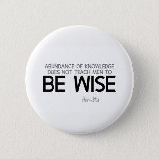 QUOTES: Heraclitus: Be wise 6 Cm Round Badge