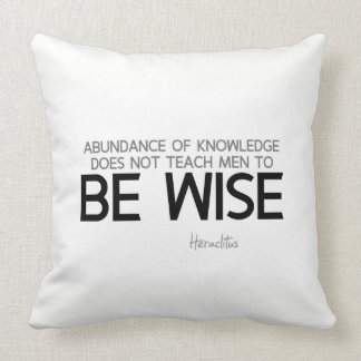 QUOTES: Heraclitus: Be wise Cushion