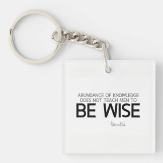 QUOTES: Heraclitus: Be wise Key Ring