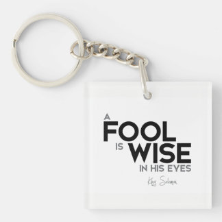QUOTES: King Solomon: A fool is wise in his eyes Key Ring