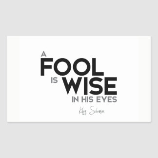 QUOTES: King Solomon: A fool is wise in his eyes Rectangular Sticker