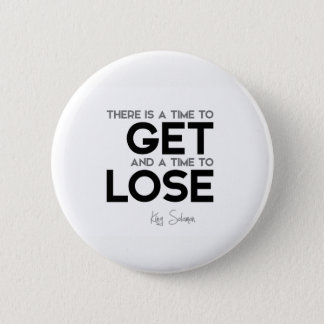 QUOTES: King Solomon: Time to get, time to lose 6 Cm Round Badge