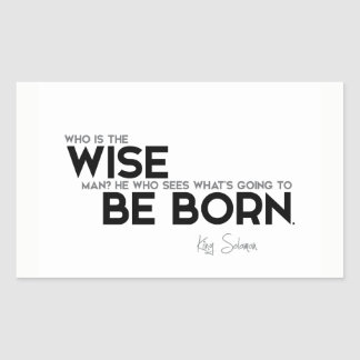 QUOTES: King Solomon: Who is the wise man? Rectangular Sticker