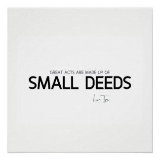 QUOTES: Lao Tzu: Great acts, small deeds Poster