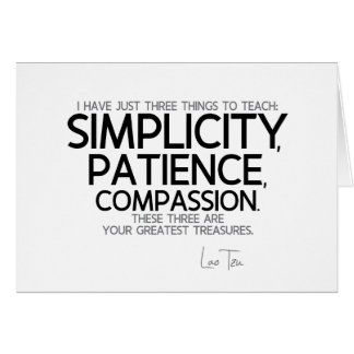 QUOTES: Lao Tzu: Simplicity, patience, compassion Card