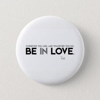 QUOTES: Rumi: Be in love 6 Cm Round Badge