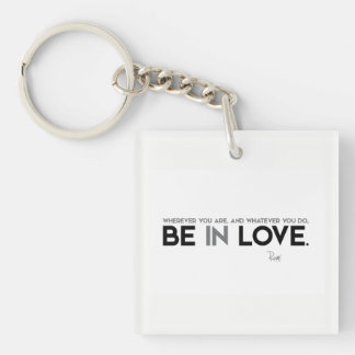 QUOTES: Rumi: Be in love Key Ring