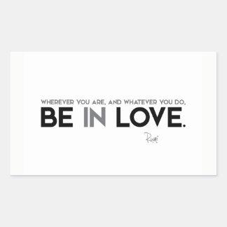 QUOTES: Rumi: Be in love Rectangular Sticker