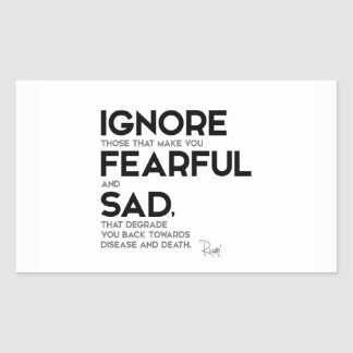 QUOTES: Rumi: Ignore fearful and sad Rectangular Sticker
