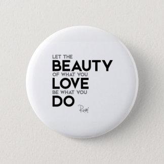 QUOTES: Rumi: What you love 6 Cm Round Badge