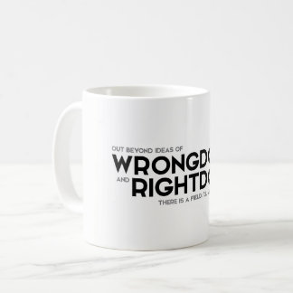 QUOTES: Rumi: Wrongdoing and rightdoing Coffee Mug