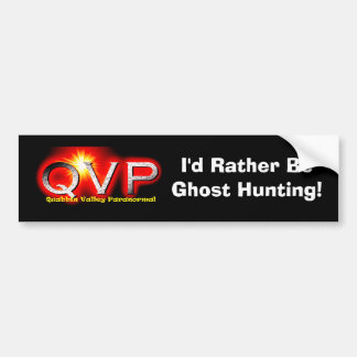 QVP I'd Rather Be Ghost Hunting Bumper Sticker