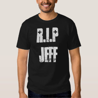R.I.P JEFF T-Shirt