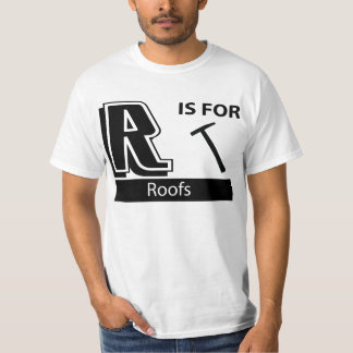R Is For Roofs T-Shirt