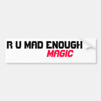 R U Mad Enough magic Bumper Sticker