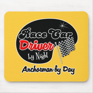 Race Car Driver by Night Anchorman by Day Mouse Pads
