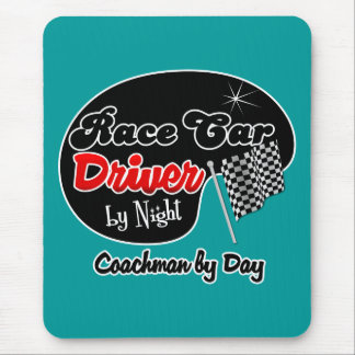 Race Car Driver by Night Coachman by Day Mouse Pad