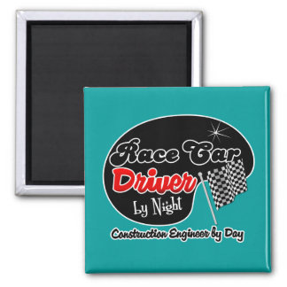 Race Car Driver by Night Construction Engineer by Square Magnet