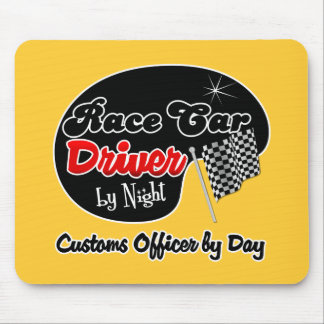 Race Car Driver by Night Customs Officer by Day Mouse Pads