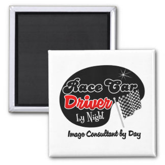 Race Car Driver by Night Image Consultant by Day Square Magnet