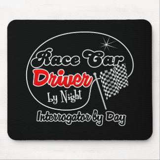 Race Car Driver by Night Interrogator by Day Mouse Pad