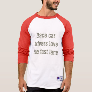 Race car drivers love the fast lane t-shirt