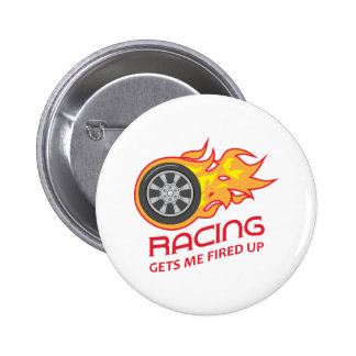 RACING GETS ME FIRED UP 6 CM ROUND BADGE