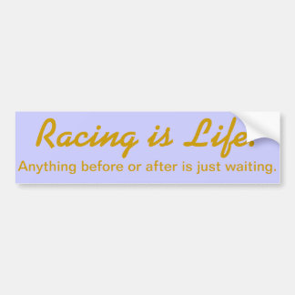 """Racing is life!"" by Commissaire Bumper Sticker"