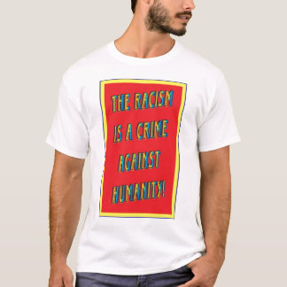 Racism is a crime against humanity! T-Shirt