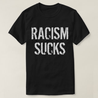 Racism Sucks - Anti Bigot Racist T-Shirt