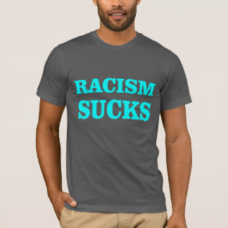 Racism sucks! T-Shirt