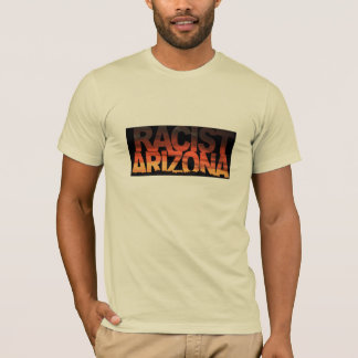 Racist Arizona T-Shirt