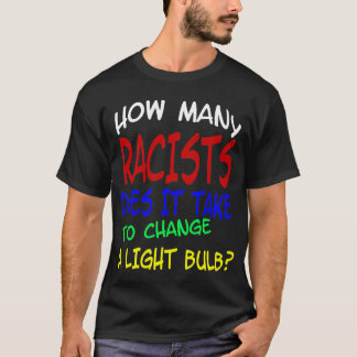 Racists Light Bulb (dark) T-Shirt