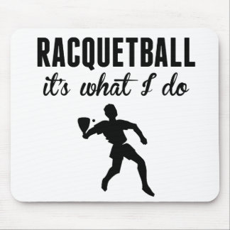 Racquetball It's What I Do Mouse Pad