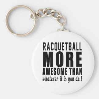 Racquetball more awesome than whatever it is you d key ring