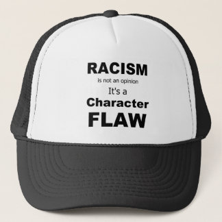 Racsim is a character flaw trucker hat