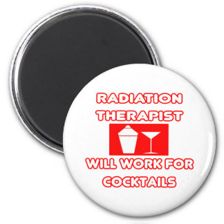 Radiation Therapist...Will Work For Cocktails 6 Cm Round Magnet