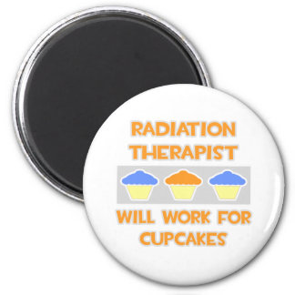 Radiation Therapist ... Will Work For Cupcakes 6 Cm Round Magnet