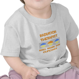 Radiation Therapist ... Will Work For Cupcakes T-shirt