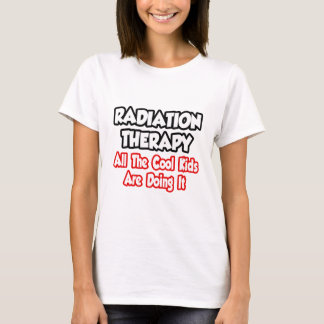 Radiation Therapy...All The Cool Kids T-Shirt