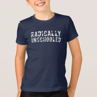 Radically Unschooled Distressed Font T-Shirt
