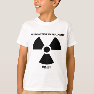 Radioactive Experiment Inside (Radioactive Sign) T-Shirt