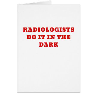 Radiologist do it in the Dark Card