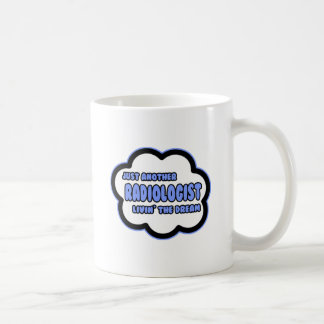 Radiologist .. Livin' The Dream Coffee Mug