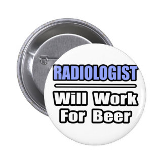 Radiologist...Will Work For Beer 6 Cm Round Badge