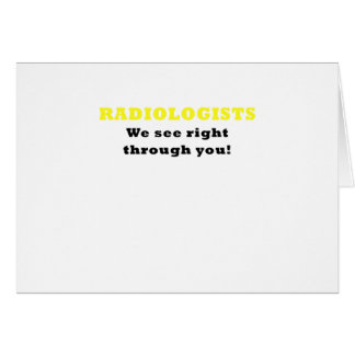 Radiologists We See Right Through You Card