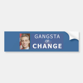 Rahm Emanuel The Gangsta of Change Bumper Sticker