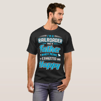 Railroader Father Means Exhausted Happy Tshirt